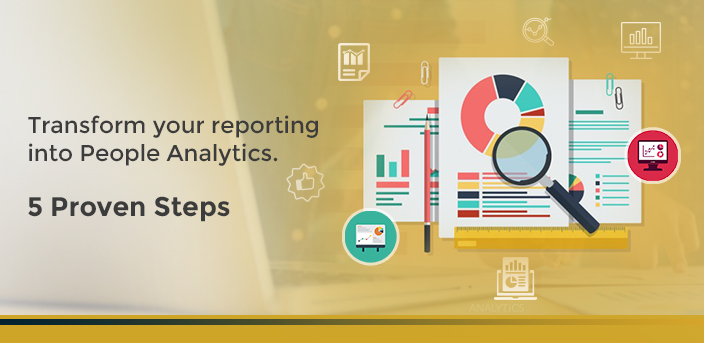Transform your reporting into People Analytics. 5 Proven Steps.